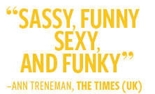 Sassy, funny, sexy, and funky -The Times
