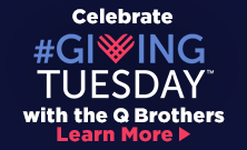 Celebrate #GivingTuesday with the Q Brothers