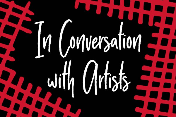 In Conversation with Artists
