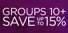 Groups 10+ save up to 15%